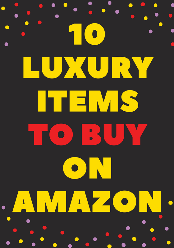 10 luxury Items on Amazon For Less Than $100