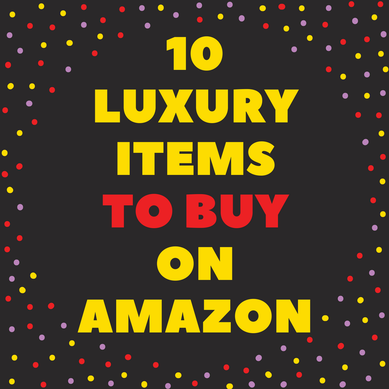 10 LUXURY ITEMS ON AMAZON THAT YOU NEED TO BUY FOR LESS THAN 100
